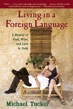 Living in a Foreign Language: A Memoir of Food, Wine and Love in Italy. Great book...