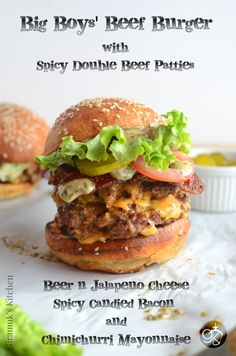 Big Boys' Beef Burger - Spicy Double beef burgers, Bacon, Beer Jalapeno Cheese and Chimichurri Mayo!