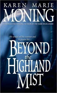 Beyond the Highland Mist (Highlander #1) by Karen Marie Moning  Read it! It was good but they keep getting better in the series.