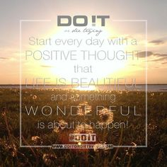 Start every day with a positive thought and a smile on your face and warm feeling in your heart, that Life is beautiful and something Wonderful is about to happen! Focus only in what is truly good and positive in your life. It will generate more positive thoughts and feelings, and positive thoughts and feelings can bring only positive actions! #doit #doitordietrying #motivation #motivational #beautifulday #positivethoughts #motivationalquotes #positivevibes