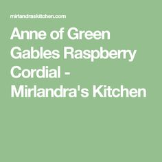 Anne of Green Gables Raspberry Cordial - Mirlandra's Kitchen