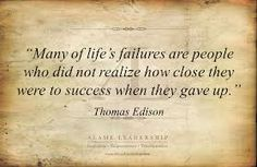 Many of life's failures are people who did realize how close they were to success when they gave up. http://www.jenthoden.com