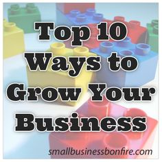 Are you ready to ramp up your small business? Here are 10 great ideas for growing your business from Emily Suess.