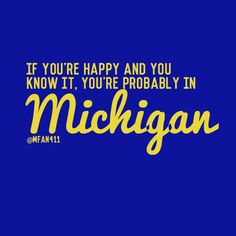 If you're happy and you know it, you're probably in Michigan #Michigan #Wolverines
