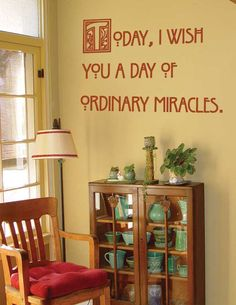 Wall Words: Today, I wish you a day of ordinary miracles. #wall #design +++For more quotes on #life, visit http://www.quotesarelife.com/