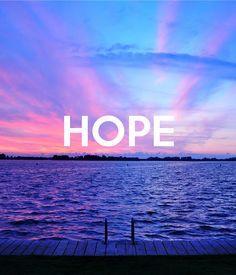 Algo que nunca deberíamos perder y que siempre nos debería acompañar. Hope!