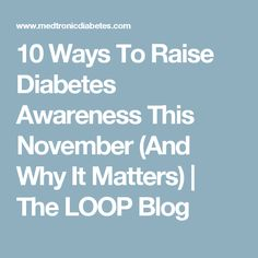 10 Ways To Raise Diabetes Awareness This November (And Why It Matters) | The LOOP Blog