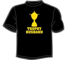 For @Abby Escobal lol NoiseBot.com Funny T-Shirts - Trophy Husband T-Shirt, Hoodie, or Tote Bag