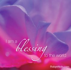 I am a blessing to the world!