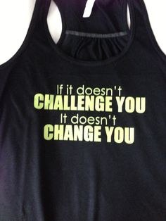 If It Doesn't Challenge You It Doesn't Change You Train Gym Tank Top Flowy Racerback Workout Custom Colors You Choose Size & Colors
