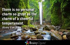 There is no personal charm so great as the charm of a cheerful temperament. - Henry Van Dyke #happiness #QOTD