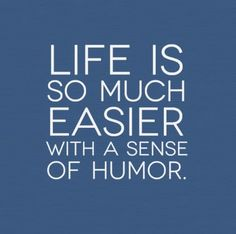 Life is so much easier with a sense of humor. #life #humor #quotes