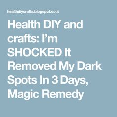 Health DIY and crafts: I'm SHOCKED It Removed My Dark Spots In 3 Days, Magic Remedy