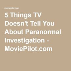 5 Things TV Doesn't Tell You About Paranormal Investigation - MoviePilot.com