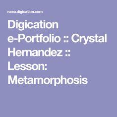 Digication e-Portfolio :: Crystal Hernandez :: Lesson: Metamorphosis