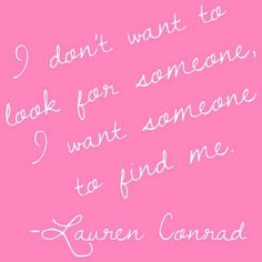 """I want someone to find me"" Lauren Conrad love quote"