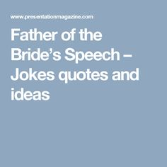 Father Of The Brides Speech Jokes Quotes And Ideas
