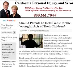 Can parents in California be held liable for the wrongful acts of their children?  http://jacksonandwilson.com/should-parents-be-held-liable-for-the-wrongful-acts-of-their-children/