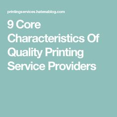 9 Core Characteristics Of Quality Printing Service Providers