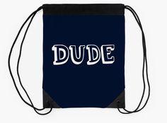 """Dude"" Drawstring Bags by bubbliciousart | Redbubble"