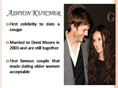 #Is It Acceptable For Men To Date...  Like, repin, share! Thanks! Cougar Dating, Dating Older Women, Ashton Kutcher, Demi Moore, Famous Couples, Celebrities, Celebs, Celebrity, Famous People