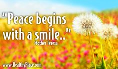 "Quote: ""Peace begins with a smile.""  wwww.HealthyPlace.com"