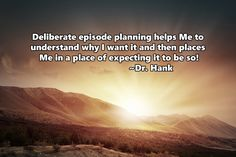Deliberate episode planning helps me to understand why I want it and then places me in a place of expecting it to be so! Inspirational quote by Dr. Hank law of attraction manifesting success affirmation positivity qotd