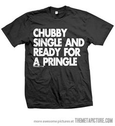 Not chubby def not single but SO ready for a Pringle!