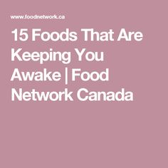 15 Foods That Are Keeping You Awake | Food Network Canada