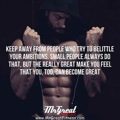 Keep away from people who try to belittle your ambition. Small people always do that but the really great make you feel that you too can become great.  fitness daily quotes fitness motivation Fitness workout Fitness Models Diet