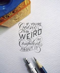 """If you're going to be weird be confident about it."" By @dekedex #StrengthInLetters #Goodtype by goodtype"