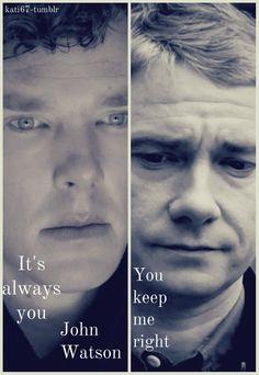 awww gotta love johnlock. it's always you John Watson, you keep me right <3