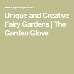 Unique and Creative Fairy Gardens | The Garden Glove
