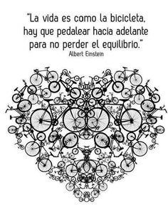 Albert Einstein - La vida es como andar en bicicleta / Life is like riding a bicycle. To keep your balance you must keep moving Bicycle Painting, Bicycle Art, Cycling Quotes, Bike Quotes, Spanish Quotes, Simple Pleasures, Bike Life, Happy Thoughts, Decir No