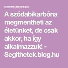 A szódabikarbóna megmentheti az életünket, de csak akkor, ha így alkalmazzuk! - Segithetek.blog.hu Blog