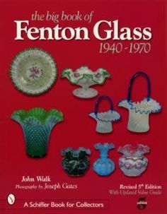 The Big Book of Fenton Glass, (Schiffer Book for Collectors) by John Walk Fenton Glassware, Vintage Glassware, Fenton Lamps, Vintage Dishes, Glass Shoes, Antique Collectors, Glass Company, Carnival Glass, Antique Glass