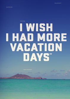 I Wish Had More Vacation Days Then Would Travel Often