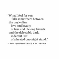 Beau Taplin those things and some more things love and lust The Words, Poem Quotes, Life Quotes, Beau Taplin Quotes, Compliment Someone, Lovers Quotes, My Guy, Word Porn, Relationship Quotes