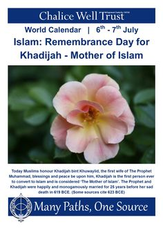 Today Muslims honour Khadijah bint Khuwaylid, the first wife of The Prophet Muhammad, blessings and peace be upon him, Khadijah is the first person ever to convert to Islam and is considered 'The Mother of Islam'. The Prophet and Khadijah were happily and monogamously married for 25 years before her sad death in 619 BCE. (Some sources cite 623 BCE)