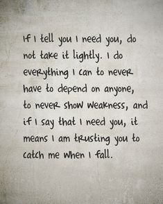 I Need You Quotes if i tell you i need you do not take it lightly I Need You Quotes. Here is I Need You Quotes for you. I Need You Quotes if i tell you i need you do not take it lightly. I Need You Quotes top 100 i n. Best Love Quotes, Great Quotes, Quotes To Live By, Favorite Quotes, Inspirational Quotes, I Needed You Quotes, Motivational Quotes, Beautiful Quotes About Love, I Trust You Quotes