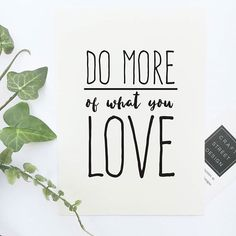 Hang this beautiful 'Do more of what you love' inspirational print on your walls Materials: Archival Paper, Ink, Love ◦ Made to order ◦ Frame is not included in the purchase ◦ Handmade in USA ◦ Arrive