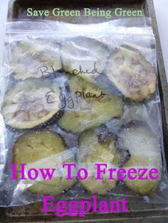 Save Green Being Green: Thrifty Thursday: How to Freeze Eggplant (Blanching - easy) Freezing Eggplant, How To Freeze Eggplant, Preserving Eggplant, How To Store Eggplant, Canning Eggplant, How To Freeze Zucchini, Freezing Vegetables, Fruits And Veggies, Freezing Fruit