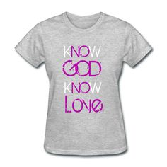 Know God Know Love Christian T-Shirt For Women T-Shirt | Church Girl Tees