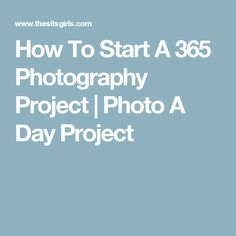 How To Start A 365 Photography Project | Photo A Day Project