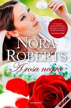 A Rosa Negra, Nora Roberts - WOOK