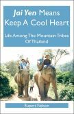 Jai Yen Means Keep a Cool Heart: Life among the Mountain Tribes of Thailand