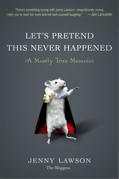 Let's Pretend This Never Happened by Jenny Lawson - Under the Oaks blog: life lately