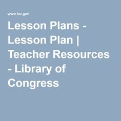 Lesson Plans - Lesson Plan | Teacher Resources - Library of Congress