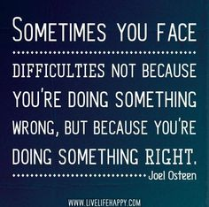 Difficulties are not always faced because you are doing something wrong - Joel Osteen
