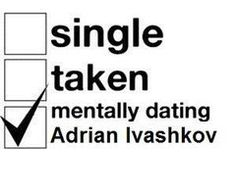 hope my boyfriend doesn't mind, but Adrian has been there longer than he has ;)